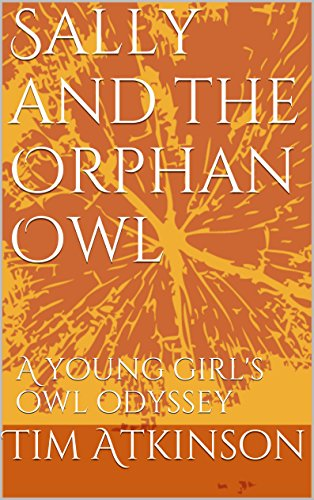 - Sally and the Orphan Owl: A young girl's owl odyssey (Sally and the Owls Book 1)