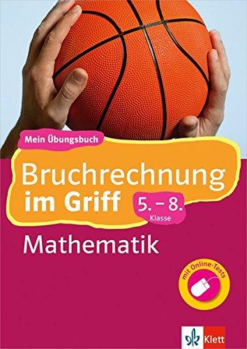 Klett Bruchrechnung im Griff Mathematik 5.-8. Klasse: Mein Übungsbuch für Gymnasium und Realschule (Klett ... im Griff)