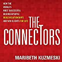 The Connectors: How Successful Businesspeople Build Relationships and Win Clients for Life Audiobook by Maribeth Kuzmeski Narrated by Scott Peterson