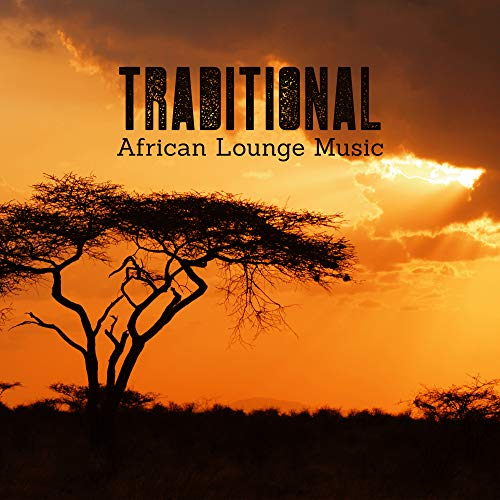 Traditional African Lounge Music: The Exotic Sounds of Kenya, Ethnic, Dreams & Tribal Drums