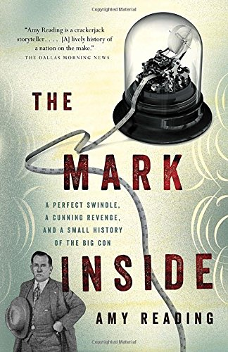 The Mark Inside: A Perfect Swindle, a Cunning Revenge, and a Small History of the Big Con