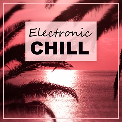 (Electronic Chill - Electronic Chill Out, Music for Relaxation, Deep Vibes)