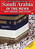 Saudi Arabia in the News: Past, Present, And Future (Middle East Nations in the News)