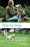 Reiki for Dogs: Using Spiritual Energy to Heal and Vitalize Man's Best Friend