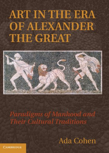 Art in the Era of Alexander the Great: Paradigms of Manhood and their Cultural Traditions