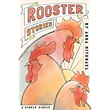 Rooster Stories: Farm-Raised Tales of Life, Love, and Motherhood (Kindle Single)