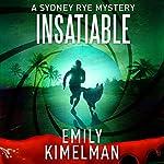 Insatiable: A Sydney Rye Series, Book 3 | Emily Kimelman