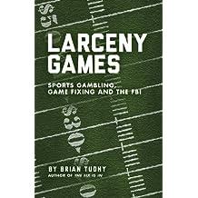 Larceny Games: Sports Gambling, Game Fixing and the FBI