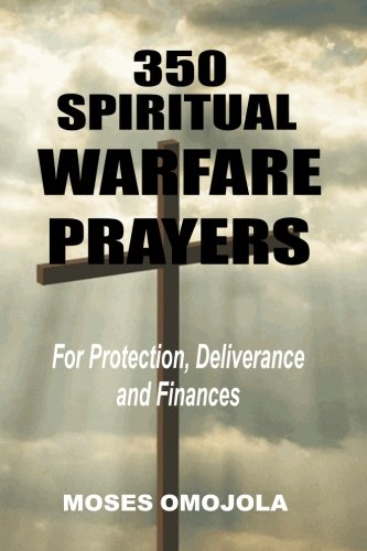 350 Spiritual Warfare Prayers For Protection, Deliverance And Finances