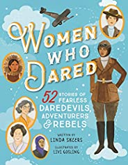 Women Who Dared: 52 Stories of Fearless Daredevils, Adventurers, and Rebels (Biography Books for Kids, Feminis