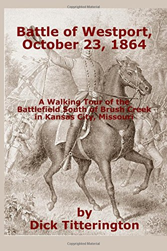 Battle of Westport, October 23, 1864: A Walking Tour of the Battlefield South of Brush Creek in Kansas City, Missouri PDF