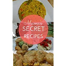 Mama's Secret Recipes: Mama Shares 50 Of Her Recipes For Delicious Food From Trinidad (Caribbean Recipes, Caribbean Cooking)