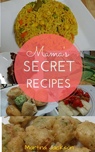Mama's Secret Recipes: Mama Shares 50 Of Her Recipes For Delicious Food From Trinidad (Caribbean Recipes, Caribbean Cooking) by Martina Jackson