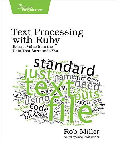 Text Processing with Ruby: Extract Value from the Data That Surrounds You by Pragmatic Bookshelf