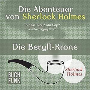Die Beryll-Krone (Die Abenteuer von Sherlock Holmes) Hörbuch