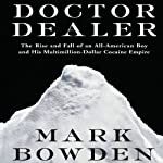 Doctor Dealer: The Rise and Fall of an All-American Boy and His Multimillion-Dollar Cocaine Empire | Mark Bowden