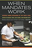 img - for When Mandates Work: Raising Labor Standards at the Local Level book / textbook / text book