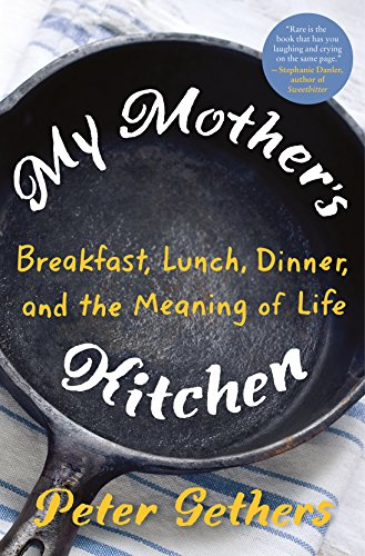 Download for free My Mother's Kitchen: Breakfast, Lunch, Dinner, and the Meaning of Life