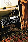 img - for Our Dance with Words: A Collection of Fine Writing from Northern California Authors book / textbook / text book