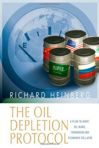 Read Online The Oil Depletion Protocol: A Plan to Avert Oil Wars, Terrorism and Economic Collapse PDF