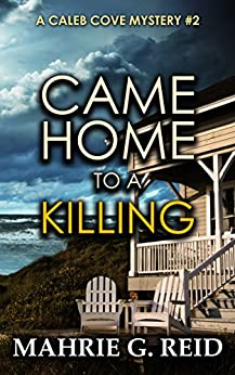 Came Home to a Killing: A Caleb Cove Mystery- #2 (The Caleb Cove Mystery Series) by [Reid, Mahrie G]