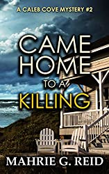 Came Home to a Killing: A Caleb Cove Mystery- #2 (The Caleb Cove Mystery Series)