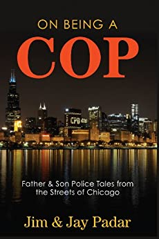 On Being a Cop: Father & Son Police Tales from the Streets of Chicago by [Padar, Jim, Padar, Jay]