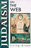 Judaism on the Web, Irving Green, 1558285156