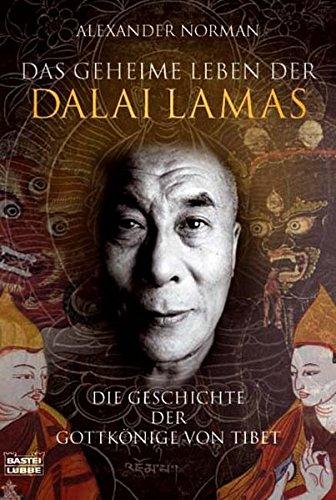 Das geheime Leben der Dalai Lamas: Die Geschichte der Gottkönige von Tibet (Sachbuch. Bastei Lübbe Taschenbücher)