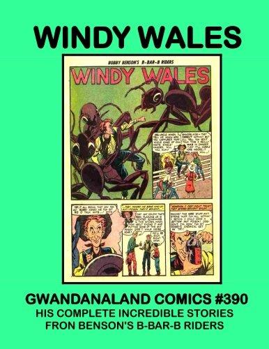 Read Online Windy Wales: Gwandanaland Comics #390 - His Complete Incredible Tales from Benson's B-Bar-B Riders pdf