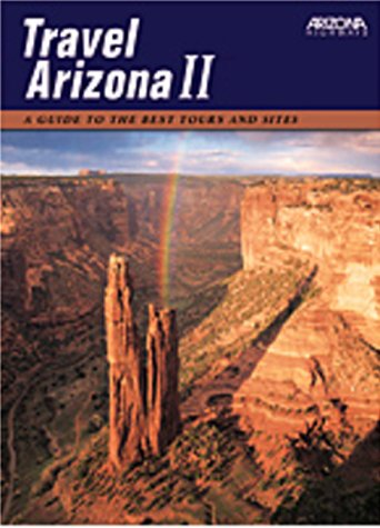 Travel Arizona II : A Guide to the Best Tours and Sites
