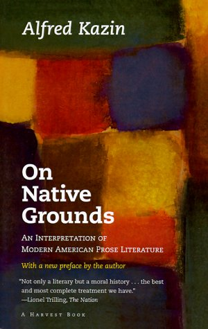 On Native Grounds: An Interpretation Of Modern American Prose Literature (Harvest Book)