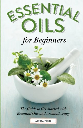 Essential Oils for Beginners: The Guide to Get