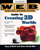 Web Developer.com Guide to Creating 3D Worlds, Rory O'Neill and Eden Muir, 0471159441