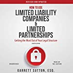 How to Use Limited Liability Companies and Limited Partnerships: Getting the Most Out of Your Legal Structure | Garrett Sutton