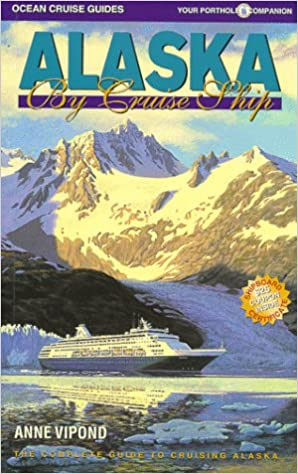 Alaska by Cruise Ship: The Complete Guide to the Alaska Cruise ...