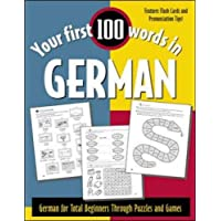 Your First 100 Words in German: German for Total Beginners Through Puzzles and Games (Your First 100 Words In.Series)