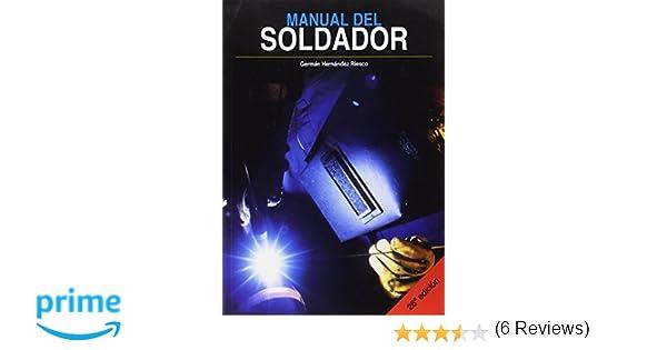 MANUAL DEL SOLDADOR: Amazon.es: ASOCIACIÓN ESPAÑOLA DE SOLDADURA Y TECNOLOGÍAS DE UNIÓN - GERMAN HERNANDEZ: Libros