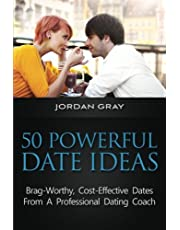 50 Powerful Date Ideas: Brag-Worthy, Cost Effective Dates From A Professional Dating Coach
