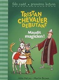 Tristan, chevalier débutant, tome 2 : Maudit magicien ! par John McLay
