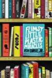Flimsy Little Plastic Miracles, Ron Currie, 0670025348