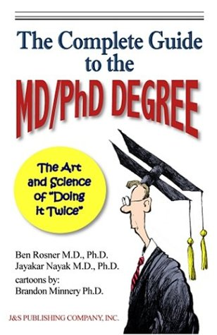 "The Complete Guide to the MD/PhD Degree: The Art and Science of ""Doing it Twice"""