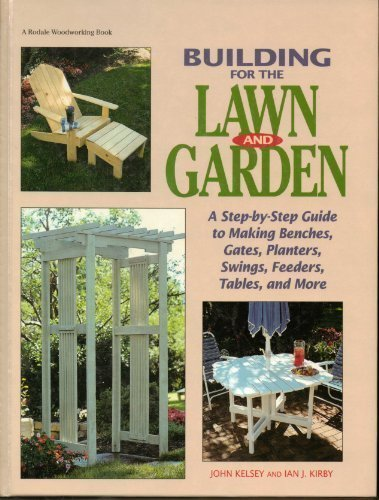 Building for the Lawn and Garden: A Step-By-Step Guide to Making Benchen, Gates, Planters, Swings, Feeders, Tables, and More