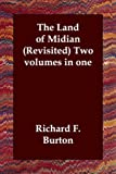 Land of Midian Revisited Two Volumes in, Richard F. Burton, 1406801038
