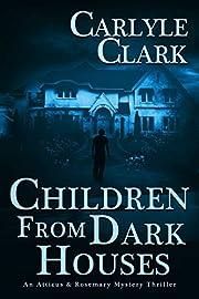 Children From Dark Houses (An Atticus & Rosemary Mystery Thriller Book 1)