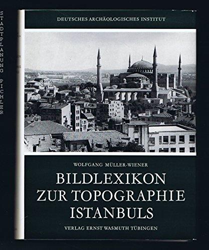 Bildlexikon zur Topographie Istanbuls: Byzantion, Konstantinupolis, Istanbul bis zum Beginn d. 17. Jh (German Edition)