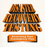Disaster Recovery Testing : Exercising Your Contingency Plan, Rothstein, Philip Jan, 0964164809