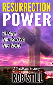 Resurrection Power: 50 Days That Rocked The World: A Devotional Journey by [Still, Rob]