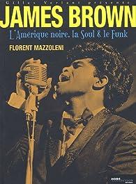 James Brown, l'Amérique noire, la Soul et le Funk par Florent Mazzoleni