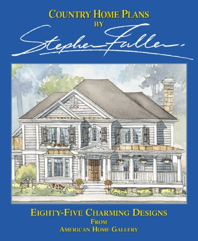 Country Home Plans By Stephen Fuller: Eighty Five Charming Designs From American  Home Gallery: Stephen Fuller: 9781881955702: Amazon.com: Books